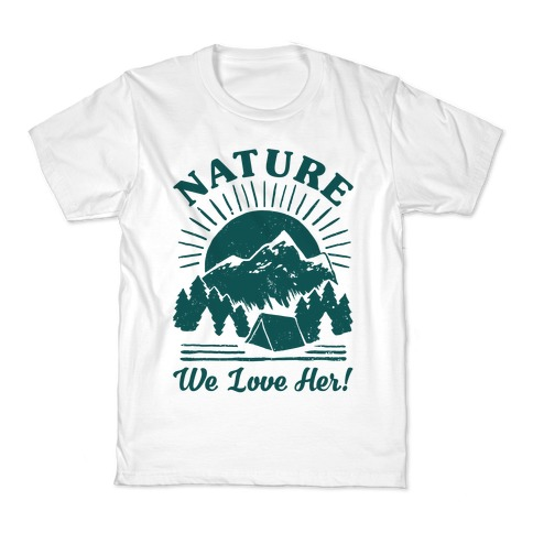 Nature We Love Her Kids T-Shirt