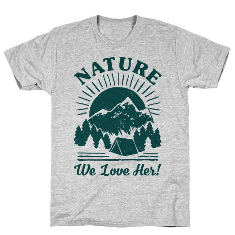 Nature We Love Her T-Shirt