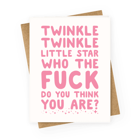 Twinkle Twinkle Little Star Who the F*** Do You Think You Are? Greeting Card
