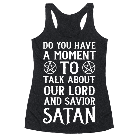 Do You Have a Moment to Talk About Our Lord and Savior Satan Racerback Tank Top