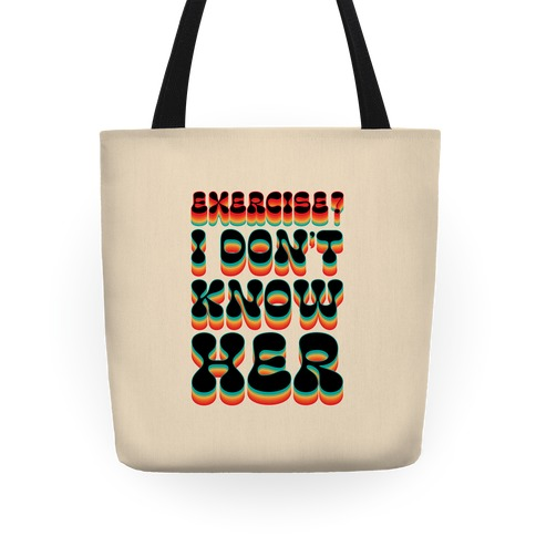 Exercise? I Don't Know Her Tote