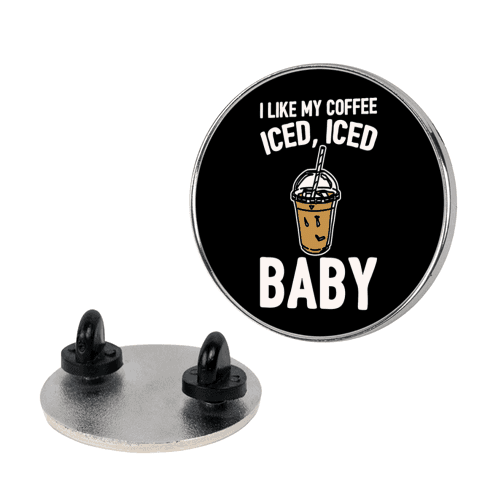 I Like My Coffee Iced Iced Baby Parody pin