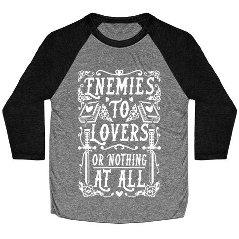 Enemies To Lovers Or Nothing At All Baseball Tee