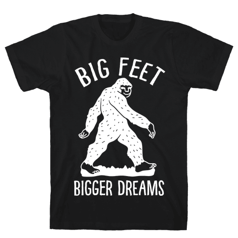Big Feet Bigger Dreams Bigfoot Mens T-Shirt