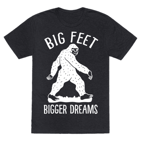 Big Feet Bigger Dreams Bigfoot Mens T-Shirt