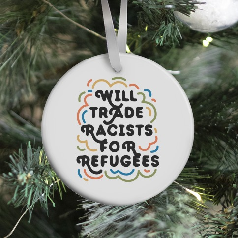 Will Trade Racists For Refugees Ornament