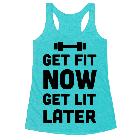 Get Fit Now Get Lit Later Racerback Tank Top