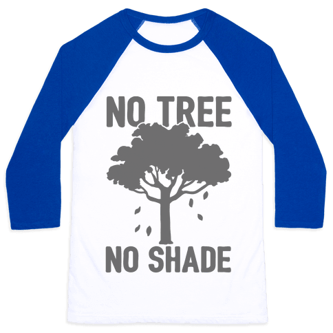 No Tree No Shade Baseball Tee