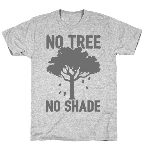 No Tree No Shade T-Shirt
