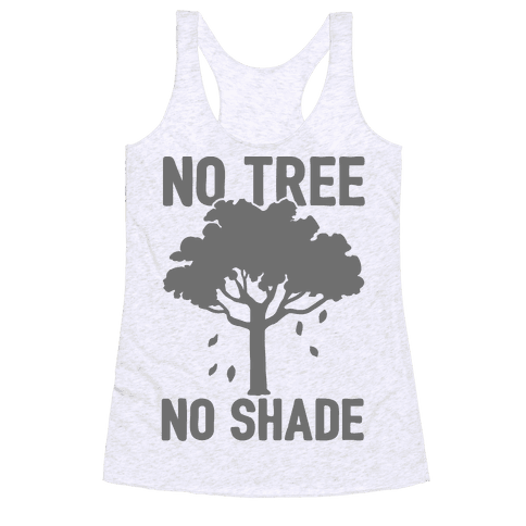 No Tree No Shade Racerback Tank Top