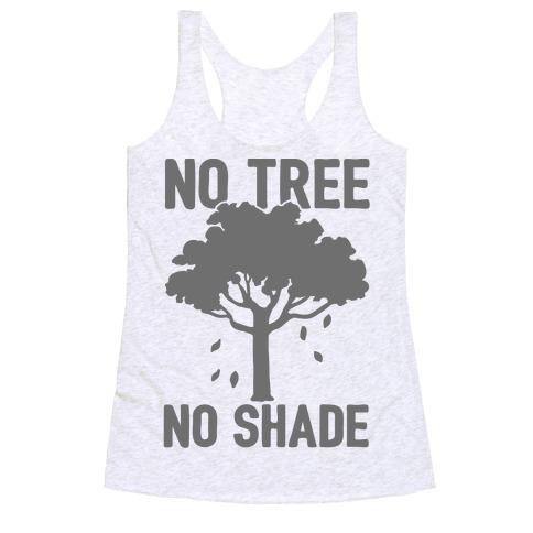 No Tree No Shade Racerback Tank Top