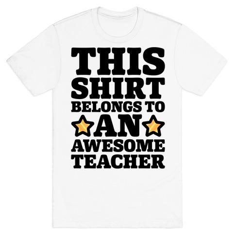 This Shirt Belongs To An Awesome Teacher T-Shirt