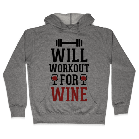 Will Workout For Wine Hooded Sweatshirt