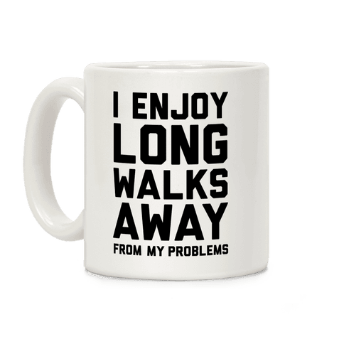 I Enjoy Long Walks Away From My Problems Coffee Mug