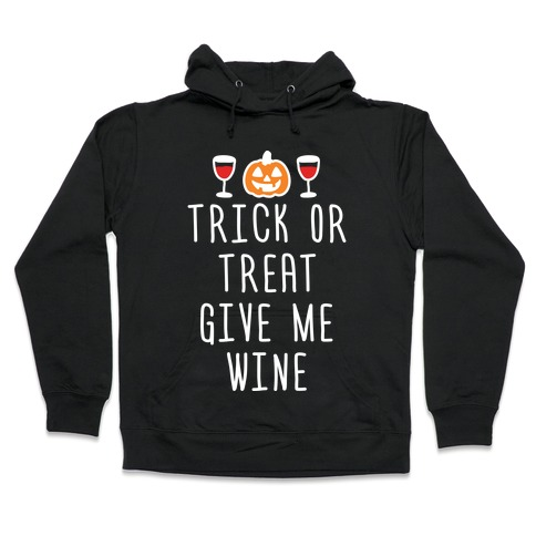Trick Or Treat Give Me Wine Hooded Sweatshirt