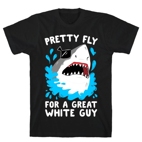 Pretty Fly For A Great White Guy T-Shirt