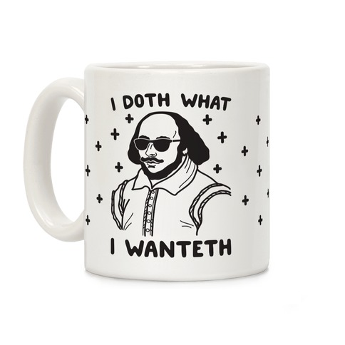 I Doth What I Wanteth Coffee Mug