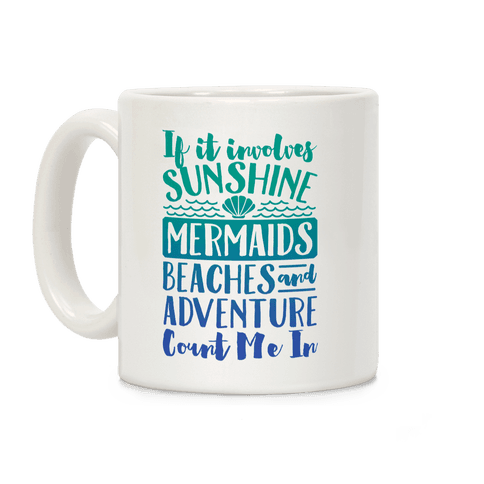 If It Involves Sunshine, Mermaids, Beaches and Adventure Count Me In Coffee Mug Coffee Mug