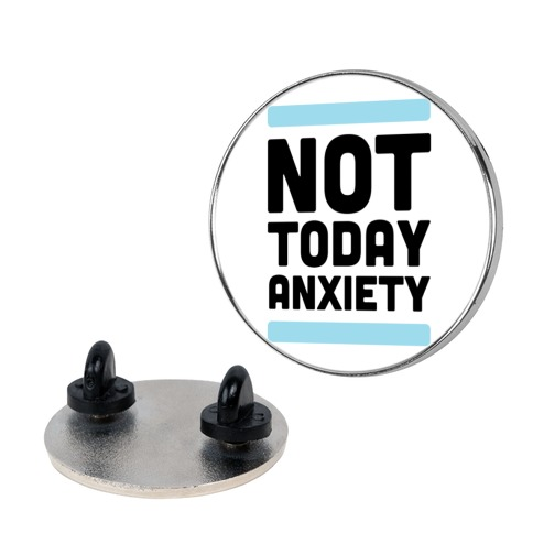 Not Today, Anxiety Pin