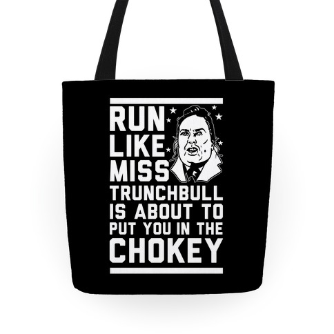 Run Like Miss Trunchbull's About to Put You in the Chokey Tote