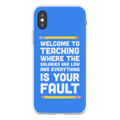 Welcome To Teaching Where The Salaries Are Low And Everything Is Your Fault Phone Flexi-Case