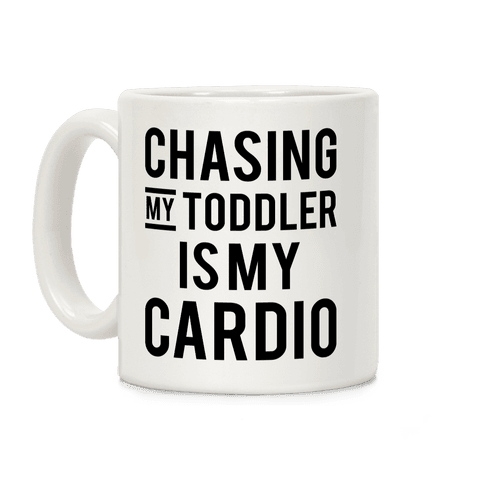 Chasing My Toddler is my Cardio Coffee Mug