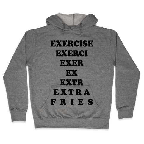 Exercise Extra Fries Hooded Sweatshirt
