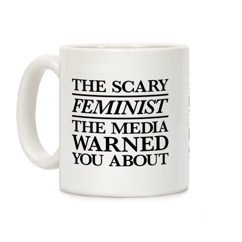 The Scary Feminist The Media Warned You About Coffee Mug