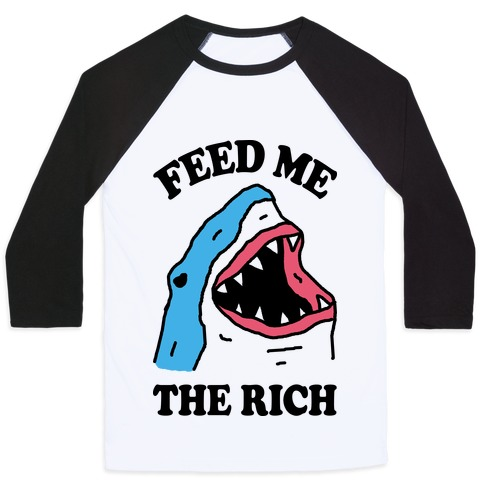 Feed Me The Rich Shark Baseball Tee