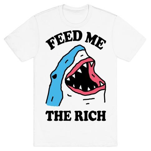 Feed Me The Rich Shark T-Shirt