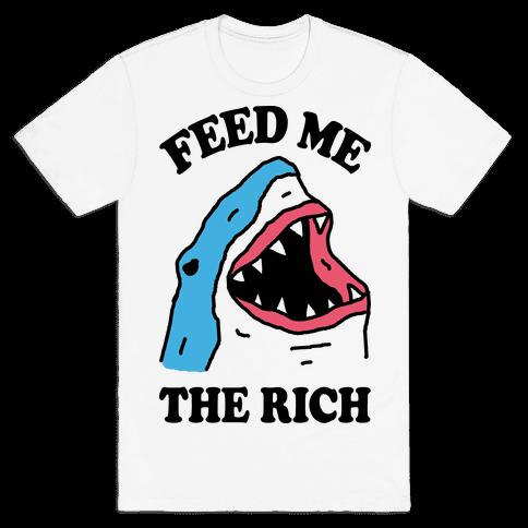 Feed Me The Rich Shark Mens T-Shirt