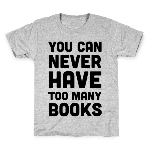 You Can Never Have Too Many Books Kids T-Shirt