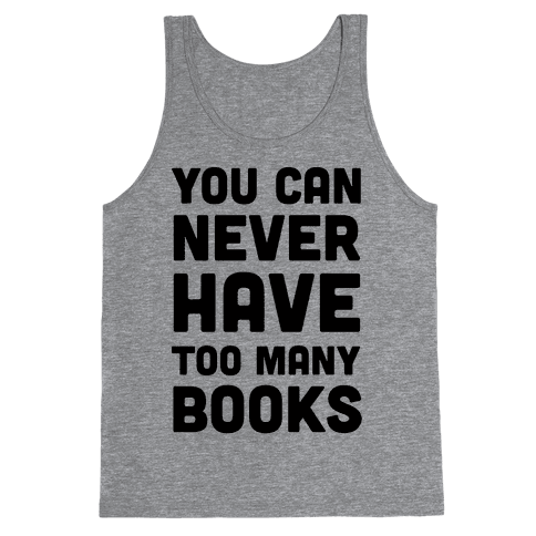 You Can Never Have Too Many Books Tank Top