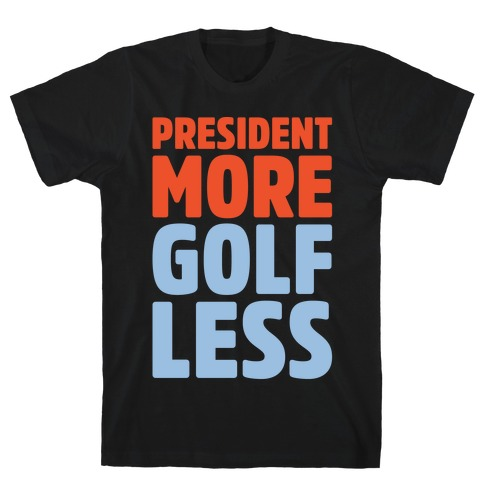 President More Golf Less White Print T-Shirt