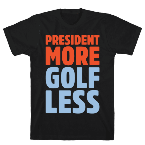 President More Golf Less White Print Mens T-Shirt
