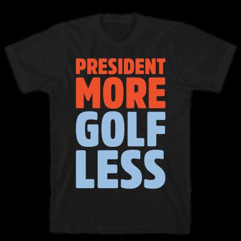President More Golf Less White Print Mens T-Shirt