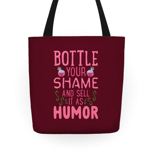Bottle Your Shame And Sell It As Humor Tote