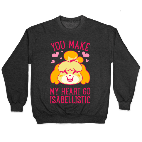 You Make My Heart Go Isabellistic Pullover