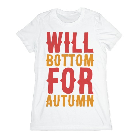 Will Bottom for Autumn  Womens T-Shirt