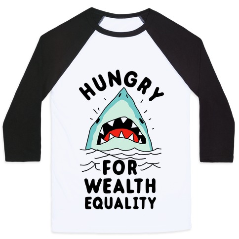 Hungry For Wealth Equality Shark Baseball Tee