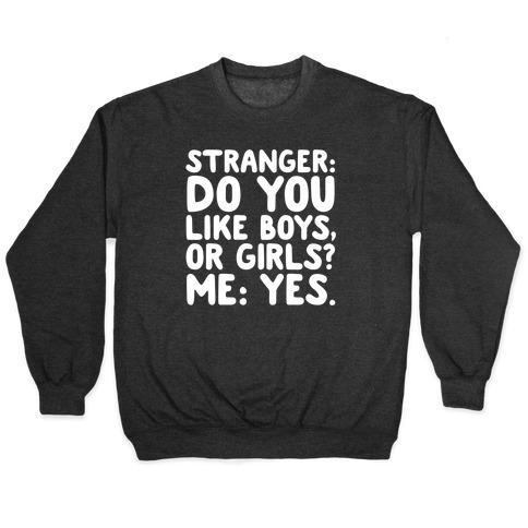 Stranger: Do You Like Boys, Or Girls? Me: Yes. Pullover