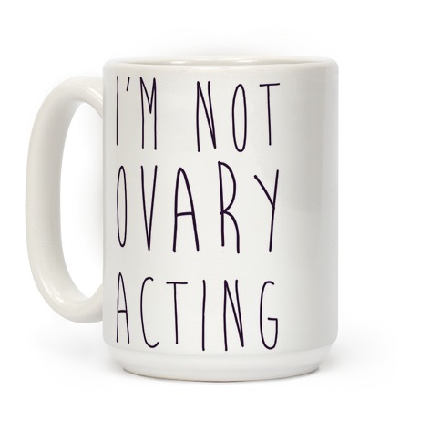 I'm not Ovary-acting Coffee Mug