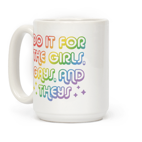 Do It For The Girls, Gays, and Theys Coffee Mug