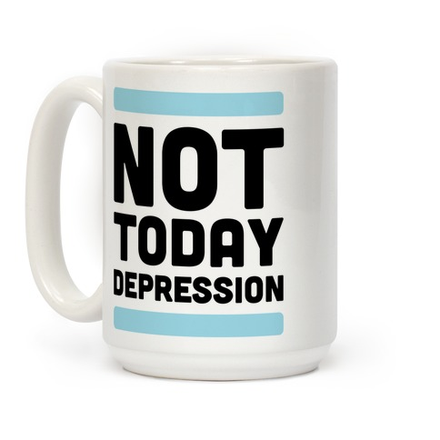 Not Today, Depression Coffee Mug