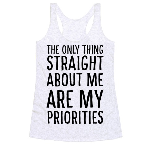 The Only Thing Straight About Me Are My Priorities  Racerback Tank Top