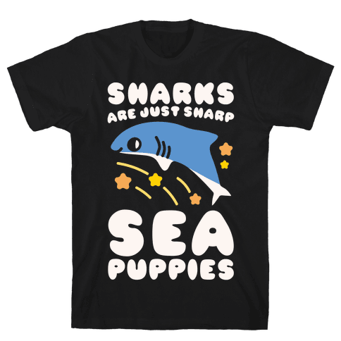 Sharks Are Just Sharp Sea Puppies White Print Mens T-Shirt
