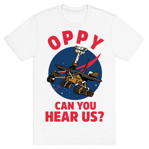 Oppy Can You Hear Us? T-Shirt