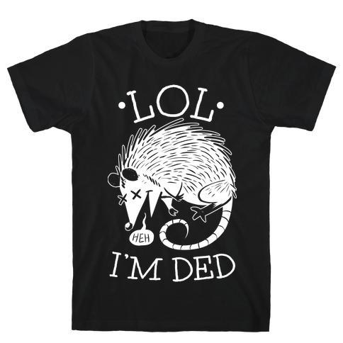 LOL I'M DEAD T-Shirt