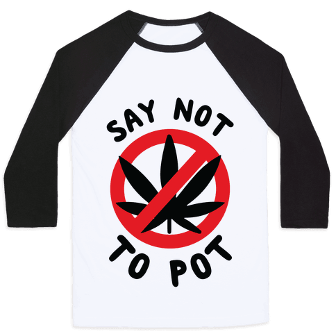 Say Not to Pot Baseball Tee