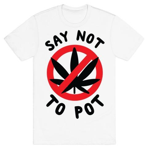 Say Not to Pot T-Shirt